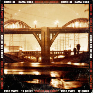 chino xl & rama duke-under the bridge (distressed)
